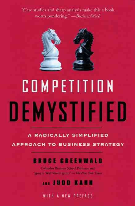 Competition Demystified By Greenwald, Bruce/ Kahn, Judd